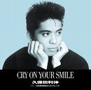 CRY ON YOUR SMILE/久保田 利伸