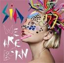 We Are Born/Sia