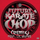 Karate Chop (Remix) featuring Lil Wayne/Future