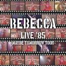 REBECCA LIVE '85 ~Maybe Tomorrow Tour~/REBECCA