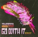 Go With It feat. MNDR (Remixes)/TOKiMONSTA