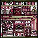 Skirts/The Other Tribe