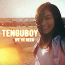 WE'VE BEEN/TENGUBOY