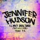I Can't Describe (The Way I Feel) feat. T.I./Jennifer Hudson