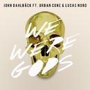 We Were Gods feat. Urban Cone & Lucas Nord (Radio Edit)/John Dahlback