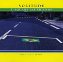 SOLITUDE/T-SQUARE and FRIENDS