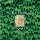 Welcome to the Rose Garden/THE SQUARE/T-スクェア