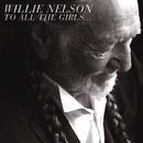 To All The Girls.../Willie Nelson