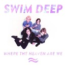 Where the Heaven Are We (Japan Version)/SWIM DEEP