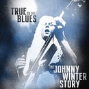 True To The Blues :The Johnny Winter Story/Johnny Winter