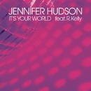 It's Your World feat. R. Kelly/Jennifer Hudson