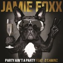 Party Ain't A Party feat. 2 Chainz/Jamie Foxx