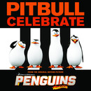 Celebrate (from the Original Motion Picture Penguins of Madagascar)/Pitbull