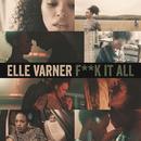 F**k It All/Elle Varner