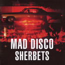MAD DISCO/SHERBETS