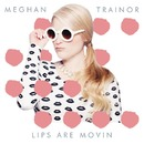 Lips Are Movin/Meghan Trainor