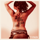 Take Your Shirt Off/T-Pain