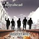 グレイテスト・ヒッツ? / ZEBRAHEAD