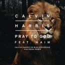 Pray to God feat. HAIM (Calvin Harris vs Mike Pickering Hacienda Remix)/Calvin Harris