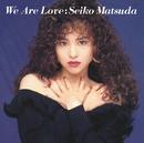 We Are Love/松田聖子