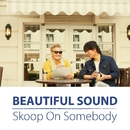 Beautiful Sound/Skoop On Somebody