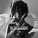 Me U & Hennessy feat. Lil Wayne/Dej Loaf