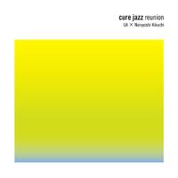 cure jazz reunion/UA×菊地成孔