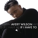 If I Have To/Avery Wilson
