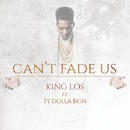 Can't Fade Us feat. Ty Dolla $ign/King Los