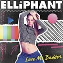 Love Me Badder/Elliphant