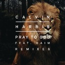 Pray to God feat. HAIM (Remixes)/Calvin Harris
