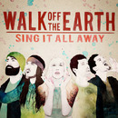 Sing It All Away/Walk Off The Earth