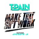 Make That Sh*t Work feat. Juicy J/T-Pain