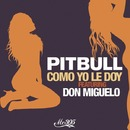 Como Yo Le Doy feat. Don Miguelo (Spanglish Version)/Pitbull
