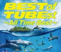 BEST of TUBEst ~All Time Best~ / TUBE