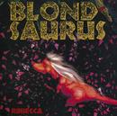 BLOND SAURUS/REBECCA