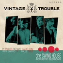 The Swing House Acoustic Sessions/Vintage Trouble