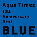 10th Anniversary Best BLUE/Aqua Timez