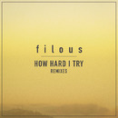 How Hard I Try feat. James Hersey (Remixes)/filous