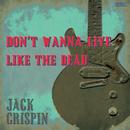ドント・ワナ・リヴ・ライク・ザ・デッド/Jack Crispin A.K.A. The Jon Spencer Blues Explosion