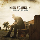 Losing My Religion/Kirk Franklin