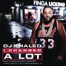 I Changed A Lot/DJ Khaled