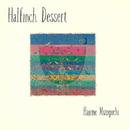 Halfinch Dessert/溝口 肇