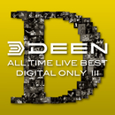 ALL TIME LIVE BEST【DIGITAL ONLY III】<2006 東京厚生年金会館-2+2008日本武道館>/DEEN