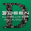 ALL TIME LIVE BEST【DIGITAL ONLY IV】<2008 ZEPP TOKYO-1>/DEEN