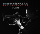 Dear Mr. SINATRA Special Edition/TOKU