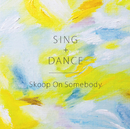 SING+DANCE/Skoop On Somebody