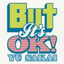But It's OK!/さかいゆう