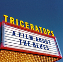 A FILM ABOUT THE BLUES/TRICERATOPS