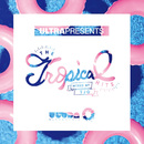 ULTRA Presents The Tropical Hits mixed by TJO/TJO